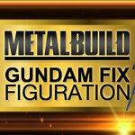 GUNDAM FIX FIGURATION & METAL BUILD